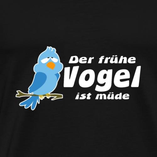 Der frühe Vogel ist müde - Männer Premium T-Shirt