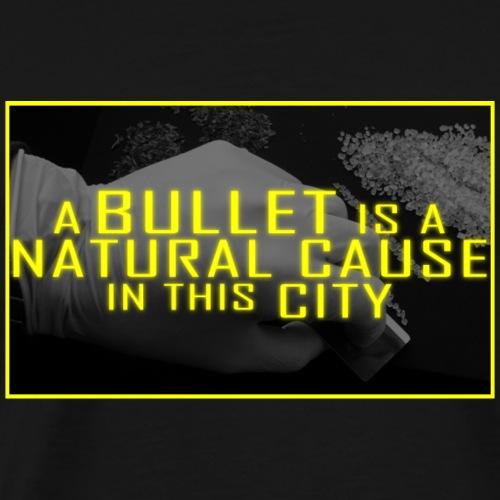 A Bullet Is A Natural Cause - Männer Premium T-Shirt