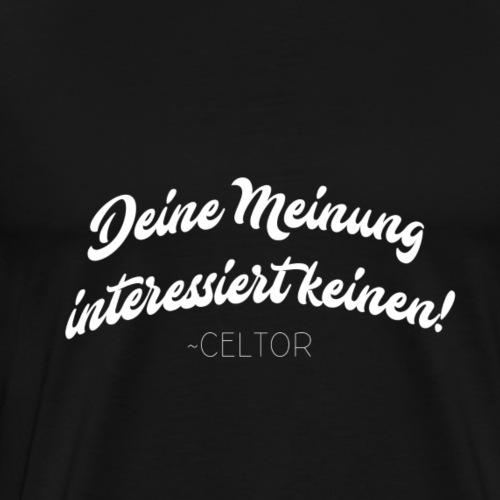 Deine Meinung interessiert keinen! White - Männer Premium T-Shirt