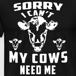 Sorry I can't my cows need me - Men's Premium T-Shirt