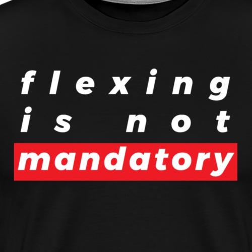 Flexing is not mandatory - Maglietta Premium da uomo
