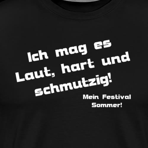 laut hart und scmutzig - Männer Premium T-Shirt