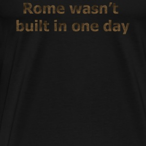 Rome was not built in one day - Men's Premium T-Shirt