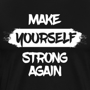 Make yourself strong again - Männer Premium T-Shirt