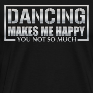 Dancing makes me happy you not so much - Men's Premium T-Shirt