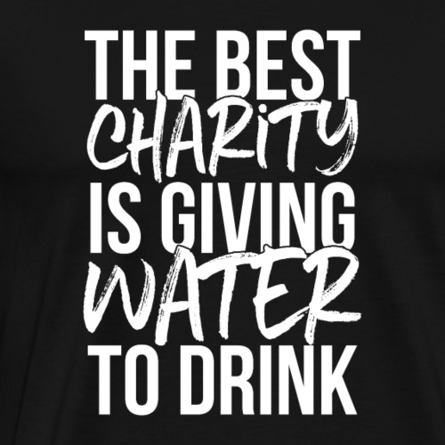 The best charity is giving water to drink. - Men's Premium T-Shirt