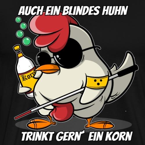 Auch ein blindes Huhn trinkt gern ein Korn - Männer Premium T-Shirt