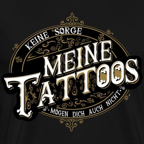 Meine Tatoos MÖGEN DICH AUCH NICHT lustiges shirt - Männer Premium T-Shirt