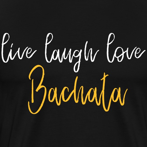 live laugh love Bachata - Dance Shirt - Männer Premium T-Shirt