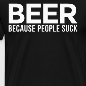Beer because people suck shirt - Men's Premium T-Shirt