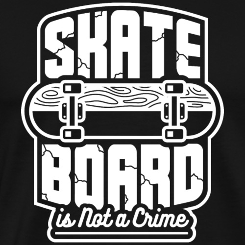 SKATEBOARD IS NOT A CRIME - Männer Premium T-Shirt