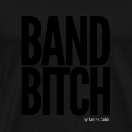 Band Bitch T-Shirt - Männer Premium T-Shirt