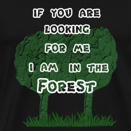 wenn du mich suchst, ich bin im wald - Männer Premium T-Shirt