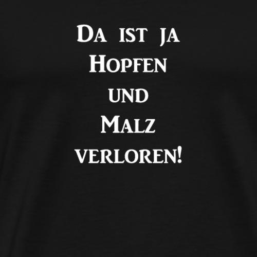 Da ist ja Hopfen und Malz verloren - Männer Premium T-Shirt