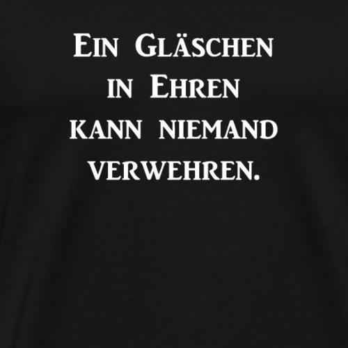Ein Glaeschen in Ehren kann niemand verwehren - Männer Premium T-Shirt