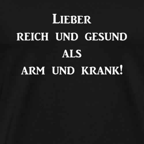 Lieber reich und gesund als arm und krank - Männer Premium T-Shirt