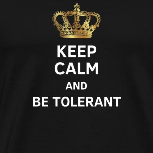 Bleib ruhig und sei tolerant - Männer Premium T-Shirt