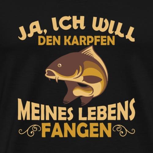 JA, ICH WILL den Karpfen meines Lebens fangen - Männer Premium T-Shirt