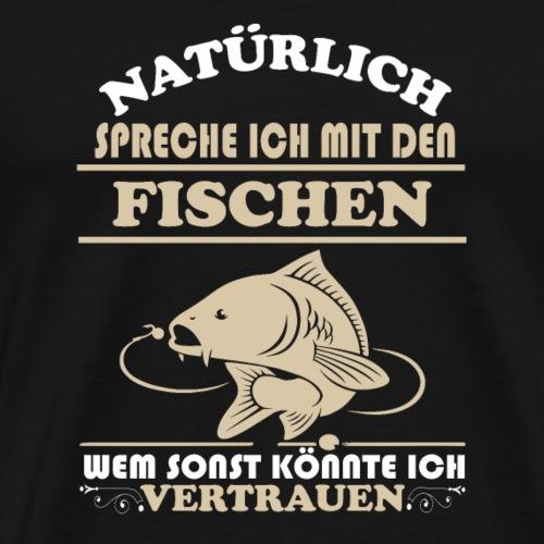 Natürlich spreche ich mit den Fischen - Männer Premium T-Shirt