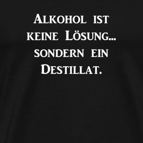Alkohol ist keine Loesung sondern ein Destillat - Männer Premium T-Shirt