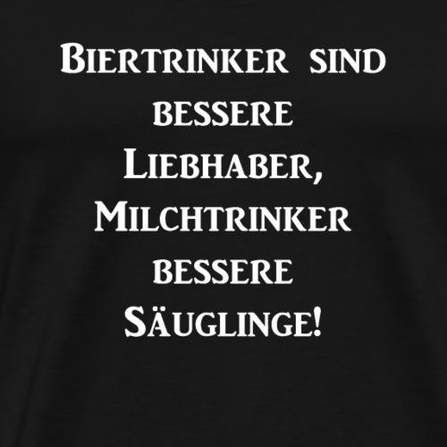 Biertrinker sind bessere Liebhaber Milchtrinker b - Männer Premium T-Shirt