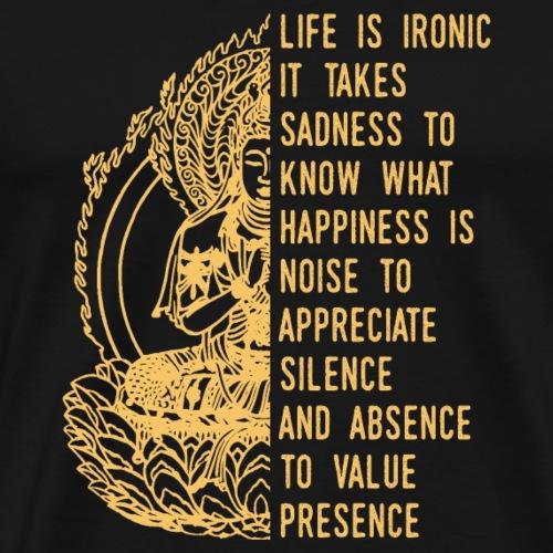 Life Is Ironic Buddha Quote - Männer Premium T-Shirt