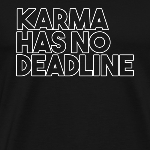 KARMA HAS NO DEADLINE - Männer Premium T-Shirt