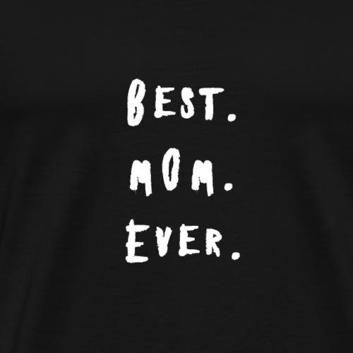 Beste Mutter beste Mama ever Muttertag Geschenk - Männer Premium T-Shirt