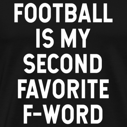 Football Is My Second Favorite F-Word - Männer Premium T-Shirt