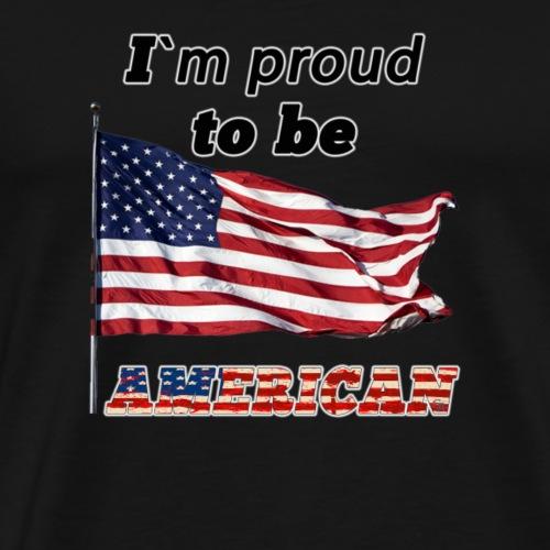 I´m Proud to be American - Männer Premium T-Shirt