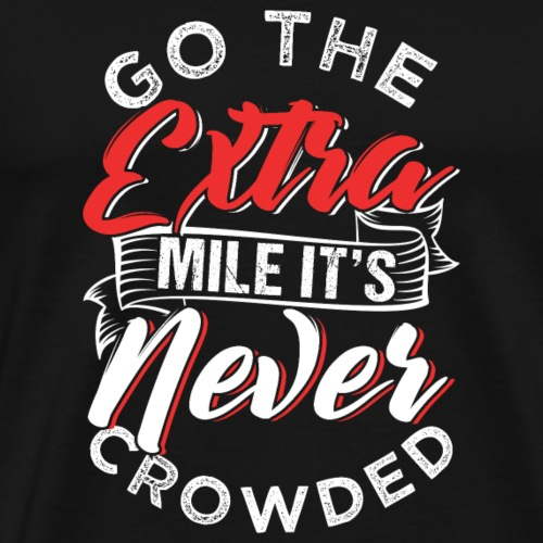 Go the extra mile. It's never crowded - Männer Premium T-Shirt