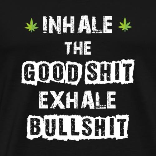 INHALE THE GOOD SHIT - EXHALE BULLSHIT - KIFFER - Männer Premium T-Shirt