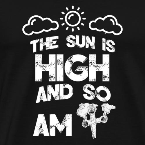 The sun is high and so am i - kiffer shirt - 420 - Männer Premium T-Shirt