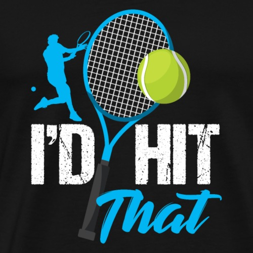 I'd Hit That Funny Tennis Player Racket Match - Männer Premium T-Shirt