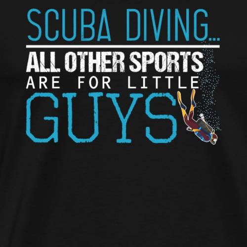 Scuba Diving All Other Sports Are For Little Guys - Männer Premium T-Shirt