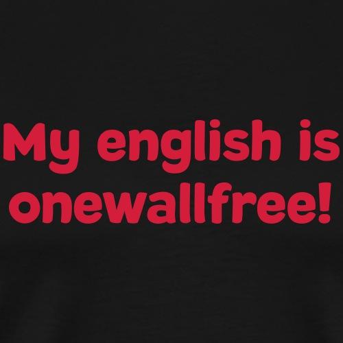 My englisch is onewallfree - Männer Premium T-Shirt