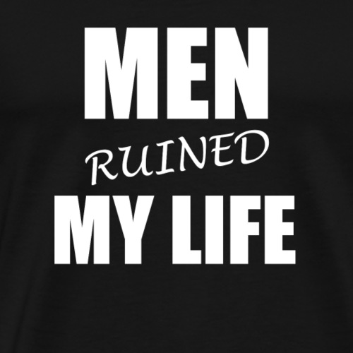 Men ruined my life - Camiseta premium hombre