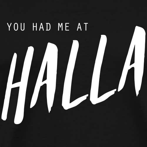 You had me at halla (svart) - Premium-T-shirt herr