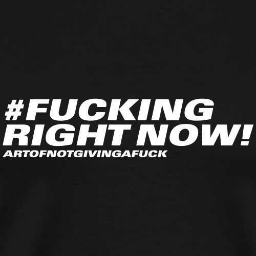 08#fuckingrightnow - Männer Premium T-Shirt
