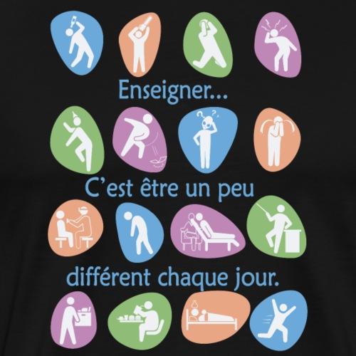 Enseigner c est être un peu différent chaque jour! - T-shirt Premium Homme