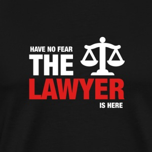 Avez-No Fear The Lawyer Is Here - T-shirt Premium Homme