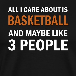 All I Care About is Basketball & Maybe Like 3 - Premium-T-shirt herr