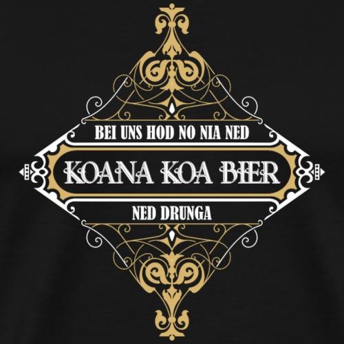 Bei uns hod no nia ned koana koa Bia ned drunga! - Männer Premium T-Shirt
