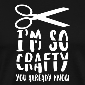 I´m so crafty you already know - Männer Premium T-Shirt