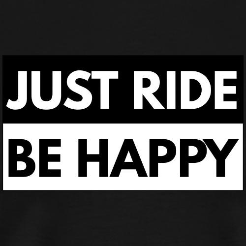 Just Ride be Happy - Männer Premium T-Shirt