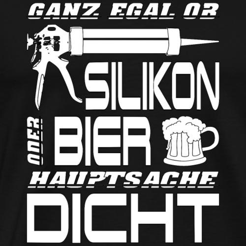 Silikon oder Bier - Hauptsache DICHT - Männer Premium T-Shirt