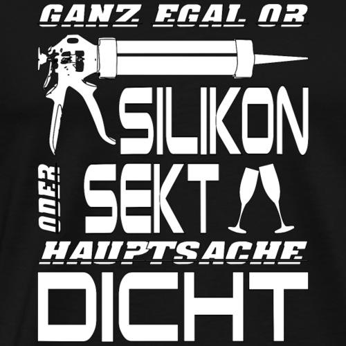 Silikon oder Sekt - Hauptsache DICHT - Männer Premium T-Shirt