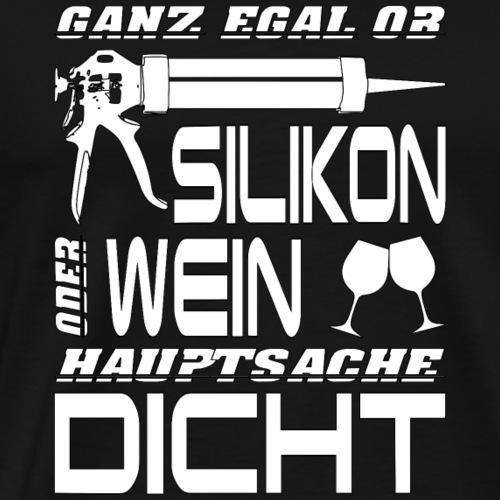 Silikon oder Wein - Hauptsache DICHT - Männer Premium T-Shirt