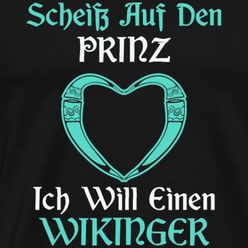Scheiß auf den Prinz - Ich will einen Wikinger - Männer Premium T-Shirt