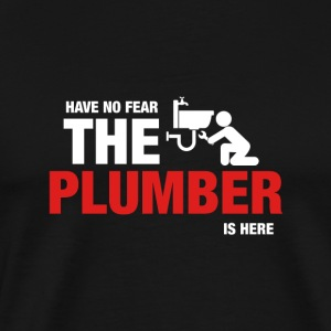 Have No Fear The Plumber Is Here - Men's Premium T-Shirt